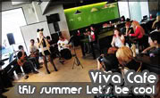 Viva Cafe this summer Let's be cool