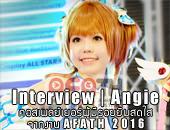 Interview | Angie คอสเพลย์เยอร์ผู้มีรอยยิ้มสดใสจากงาน AFATH 2016
